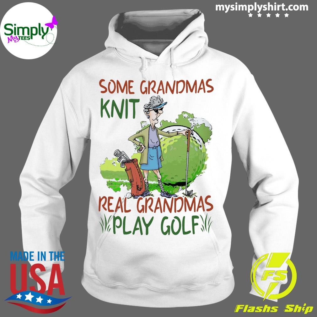 Some Grandmas Knit Real Grandmas Play Golf Shirt Hoodie
