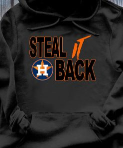 Steal It Back Astros Houston Astros Shirt Hoodie