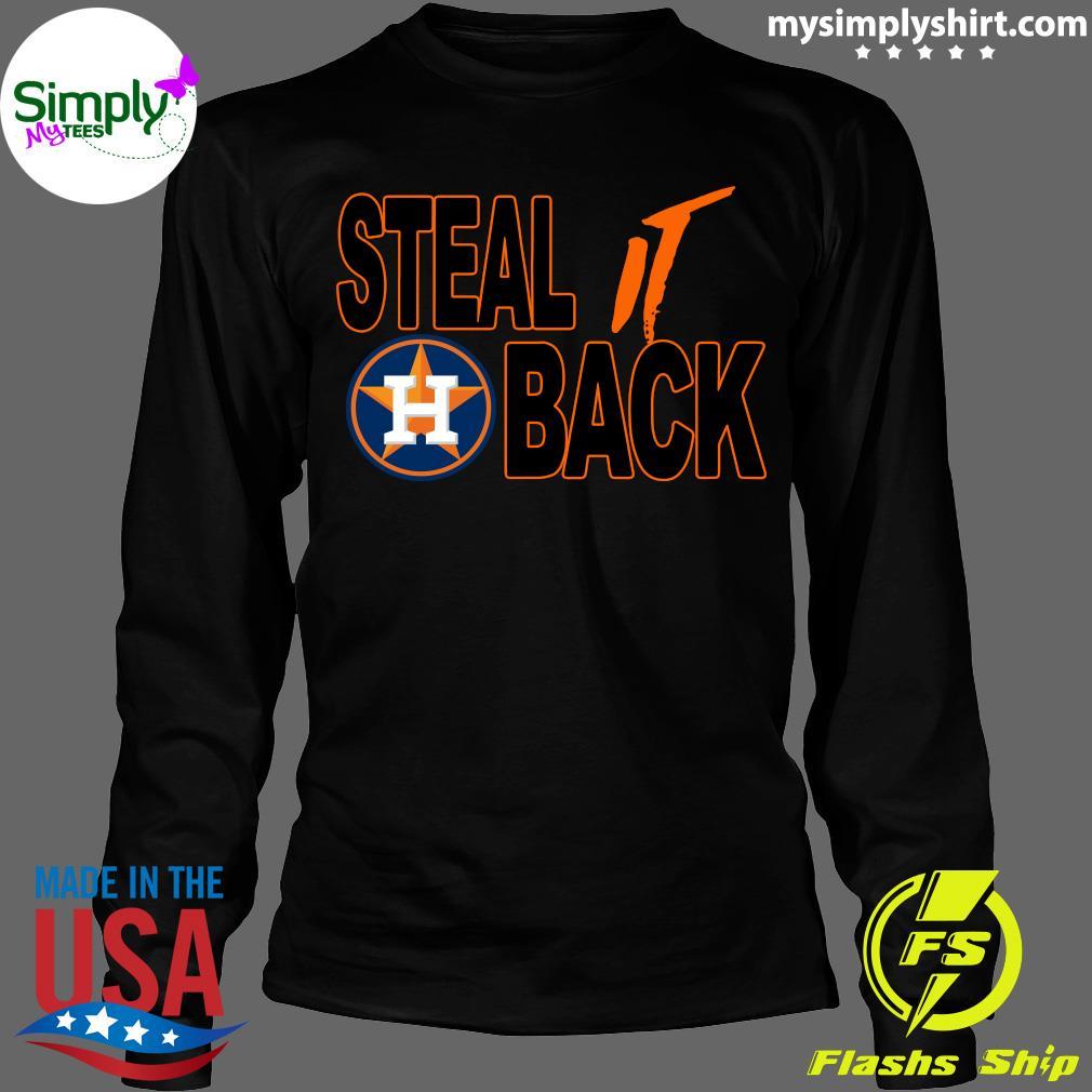 Steal It Back Astros Houston Astros Shirt Longsleeve