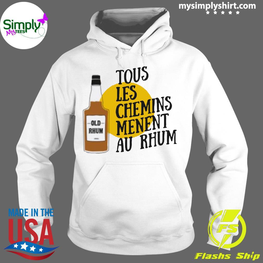 Tous Les Chemins Menent Au Rhum Shirt Hoodie