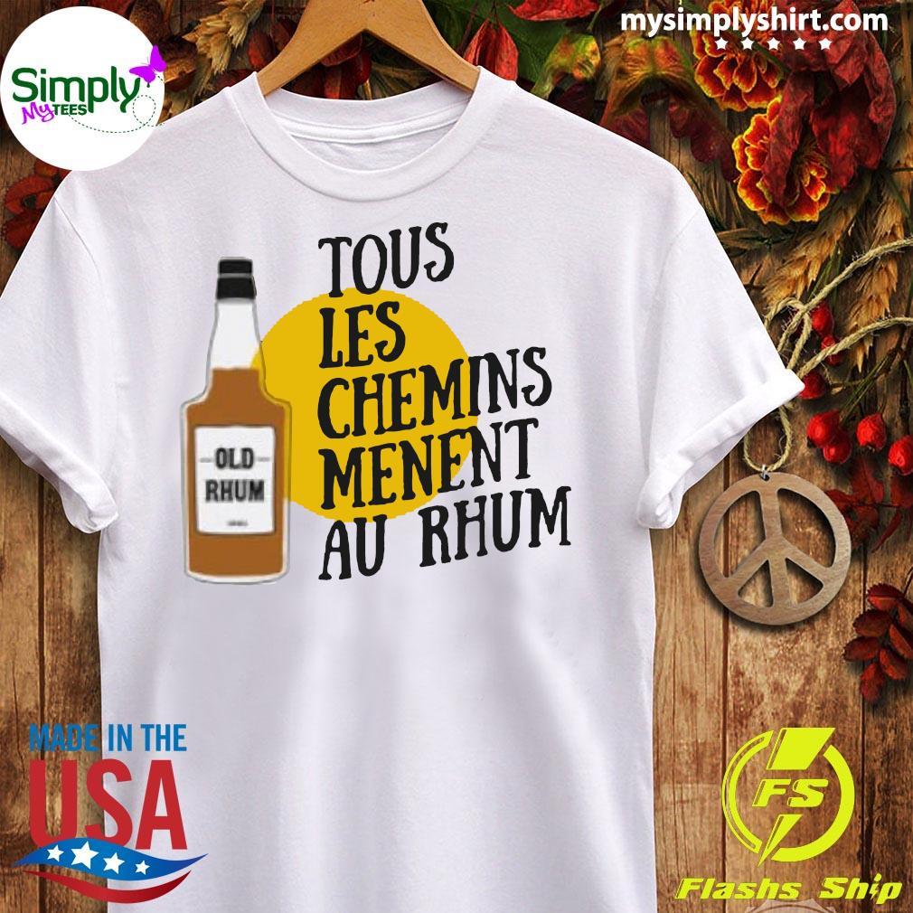 Tous Les Chemins Menent Au Rhum Shirt Ladies tee