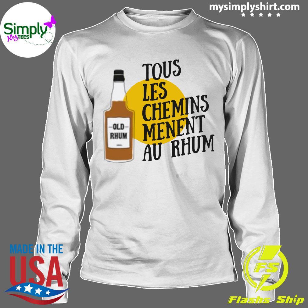 Tous Les Chemins Menent Au Rhum Shirt Longsleeve