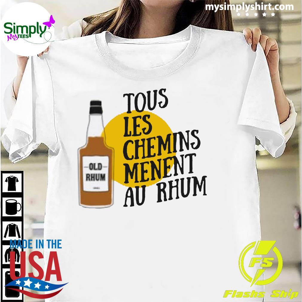 Tous Les Chemins Menent Au Rhum Shirt