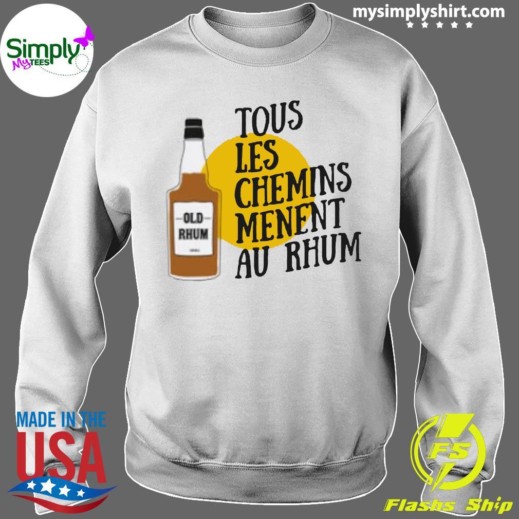 Tous Les Chemins Menent Au Rhum Shirt Sweater