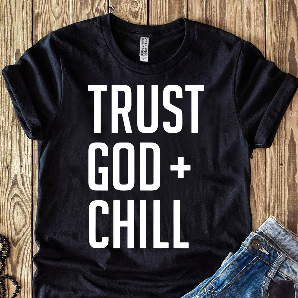 Trust God + Chill Adult Shirt