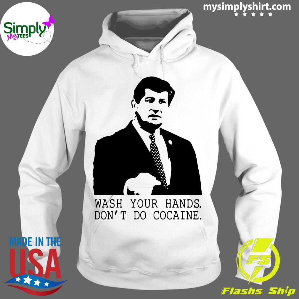 Wash Your Hands Don't Do Cocaine Shirt Hoodie
