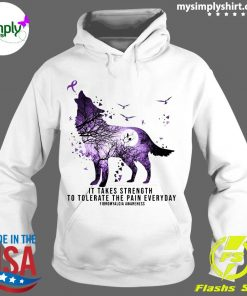 Wolf It Take Strength To Tolerate The Pain Everyday Shirt Hoodie