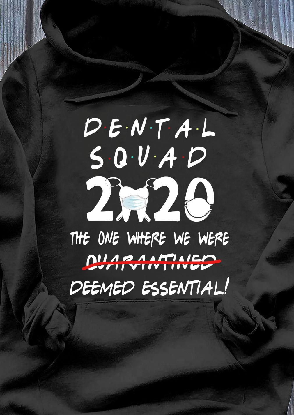 Dental Squad 2020 The One Where We Were Deemed Essential Shirt Hoodie
