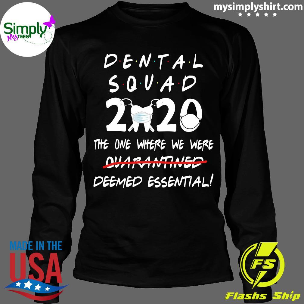 Dental Squad 2020 The One Where We Were Deemed Essential Shirt Longsleeve