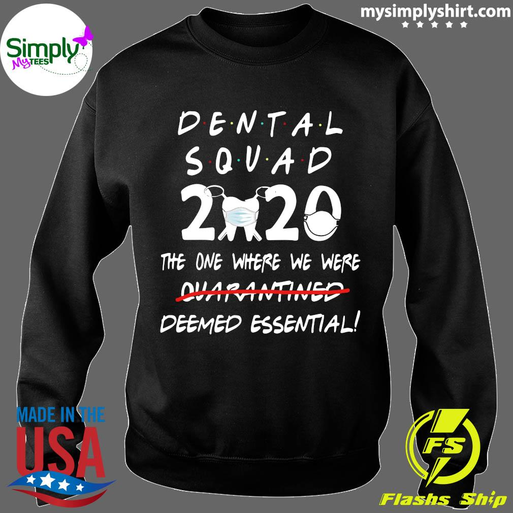 Dental Squad 2020 The One Where We Were Deemed Essential Shirt Sweater