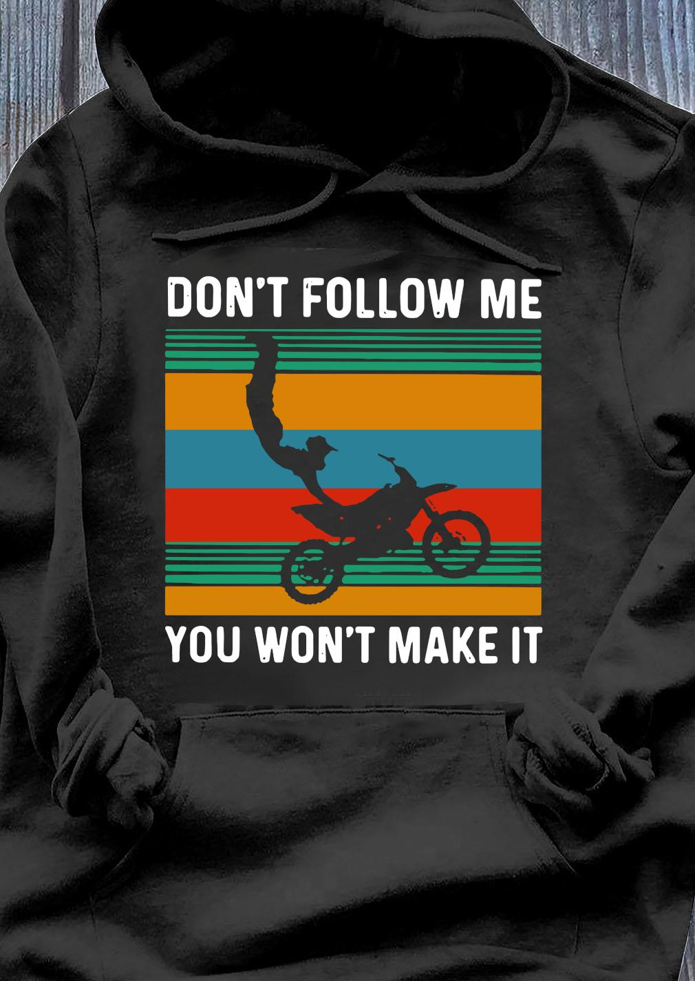 Dirt Bike Don't Follow Me You Wonn't Make It Vintage Shirt Hoodie
