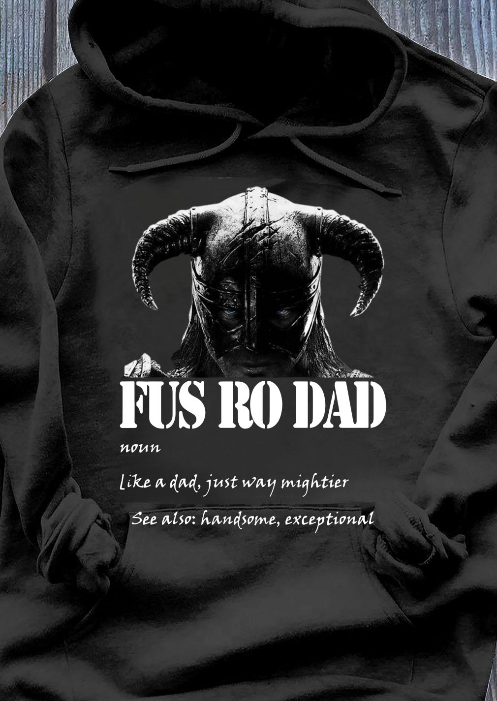 Fus Ro Dad Like A Dad Just Way Mightier Shirt Hoodie