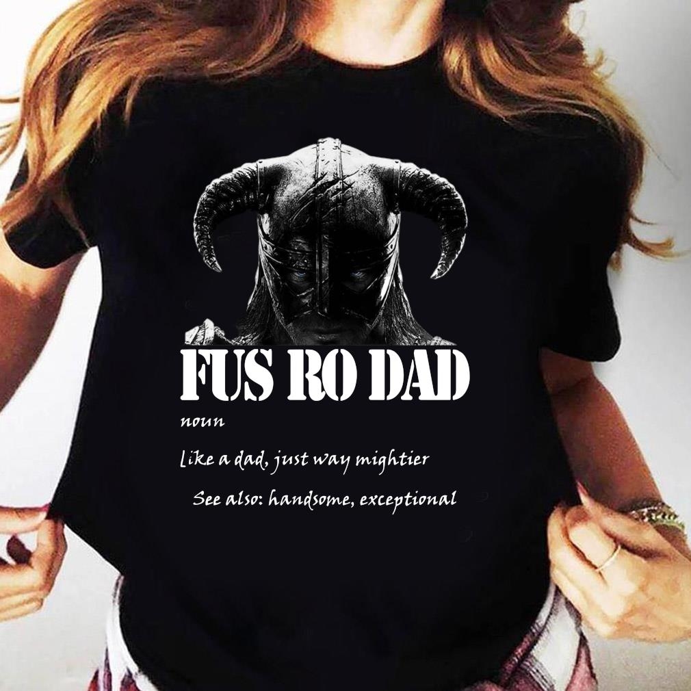 Fus Ro Dad Like A Dad Just Way Mightier Shirt Ladies tee