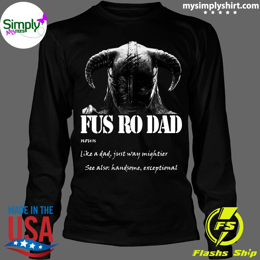 Fus Ro Dad Like A Dad Just Way Mightier Shirt Longsleeve