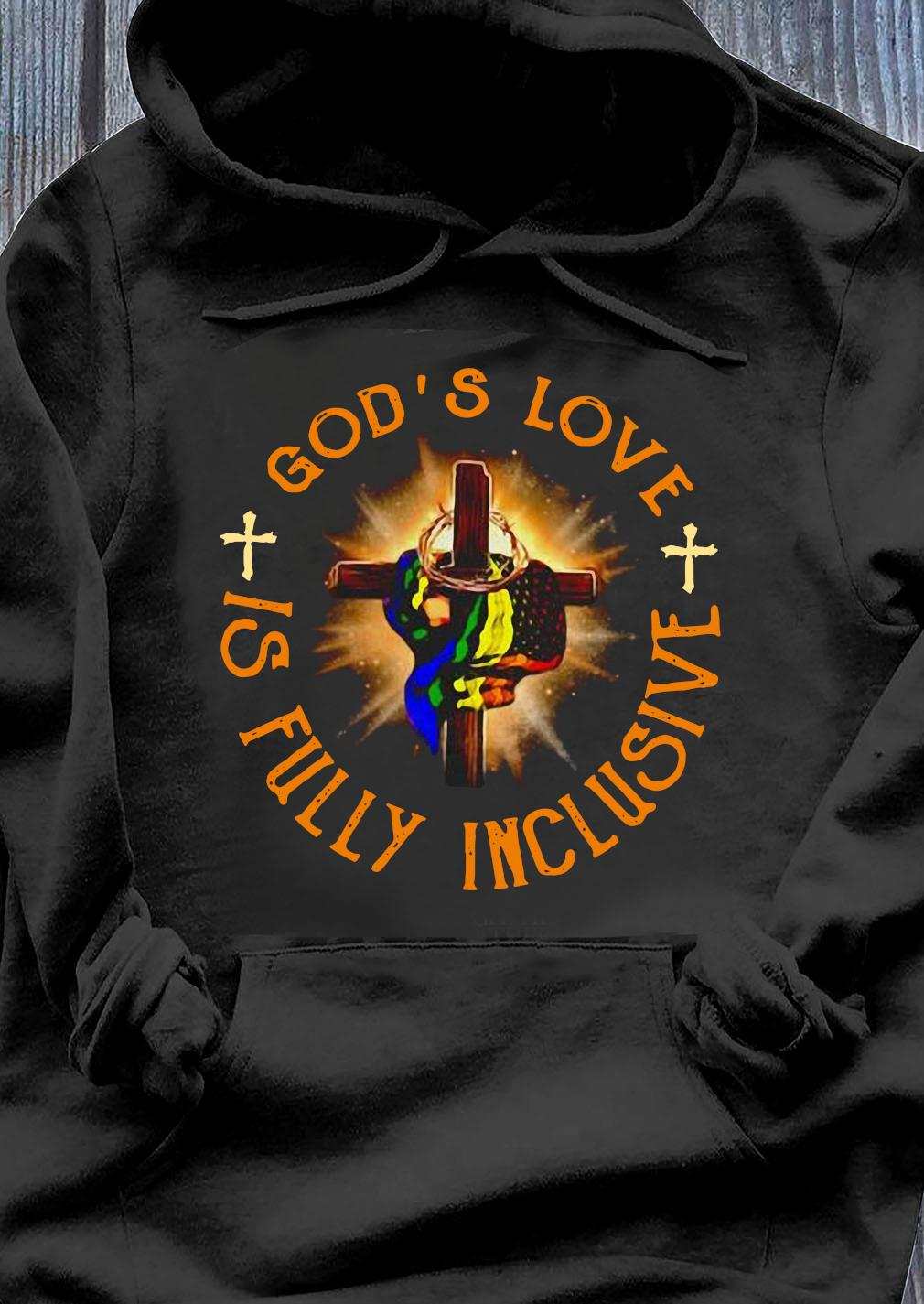 God's Love Is Fully Inclusive LGBT Shirt Hoodie