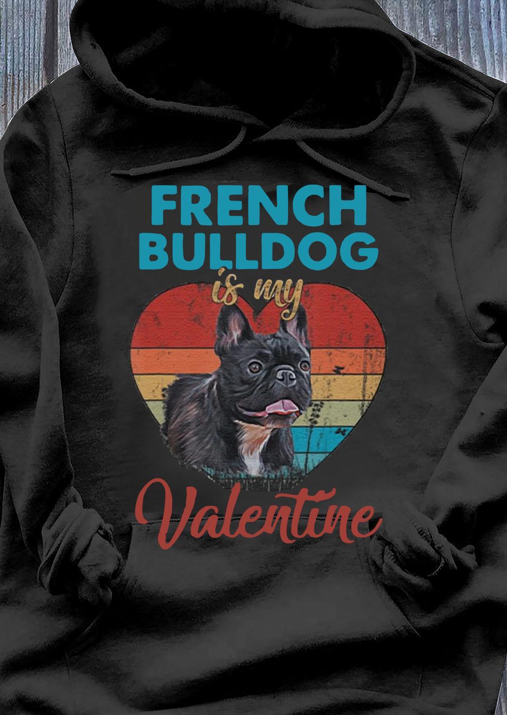 Heart French Bulldog Is My Valentine Dog Lover Vintage Shirt Hoodie