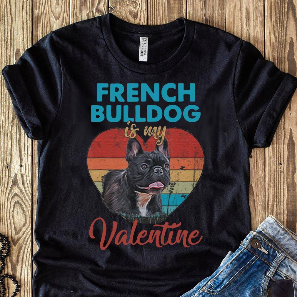 Heart French Bulldog Is My Valentine Dog Lover Vintage Shirt