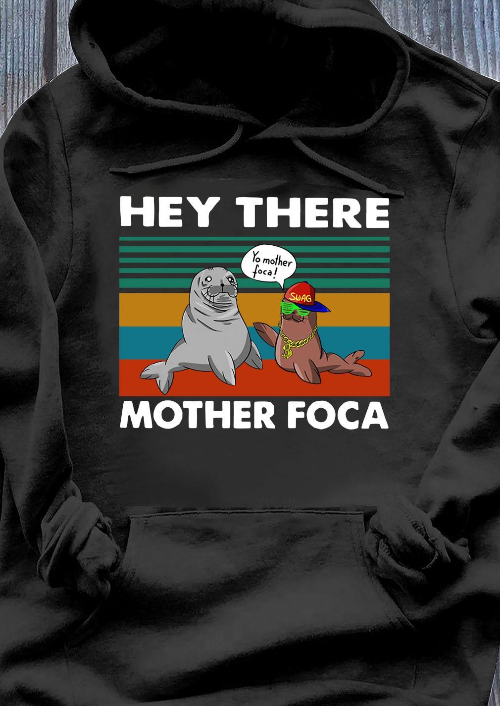 Hey There Mother Foca Vintage Shirt Hoodie