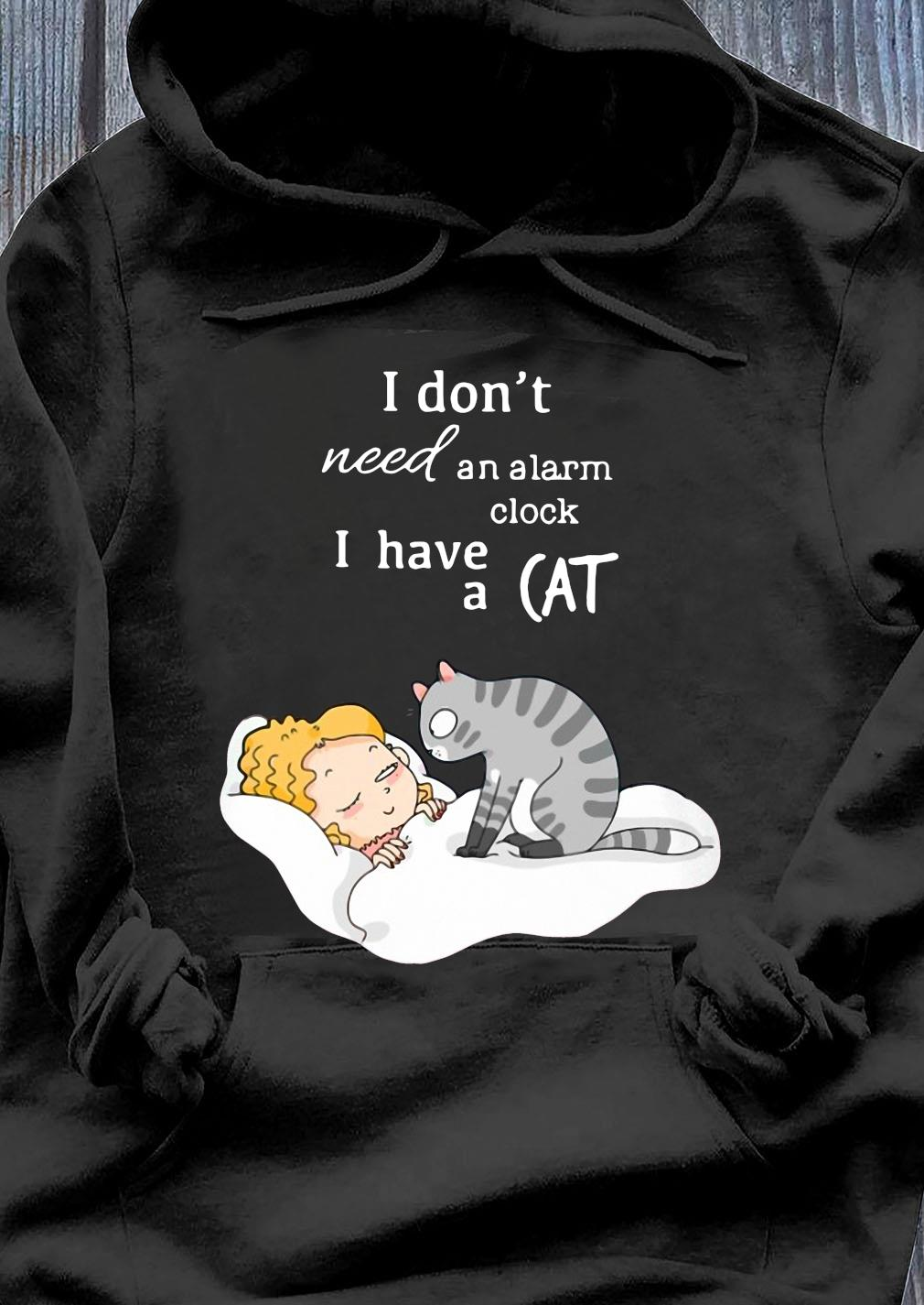 I Don't Need An Alarm Clock I Have A Cat Shirt Hoodie