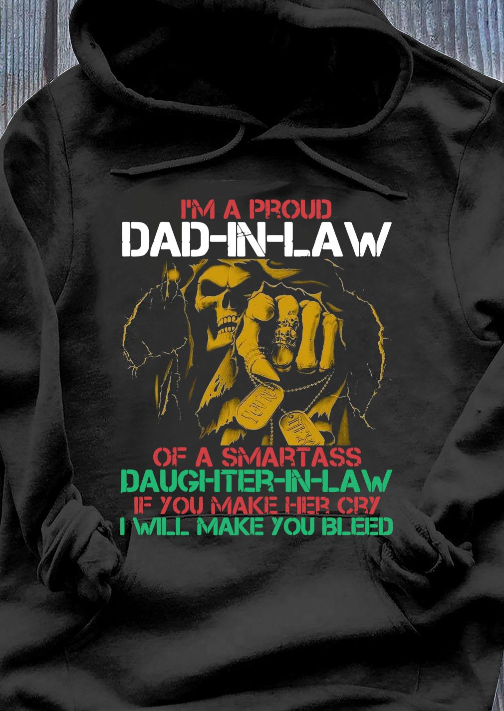 I'm A Proud Dad In Law Of A Samrtass Daughter In Law If You Make Her Cry Shirt Hoodie