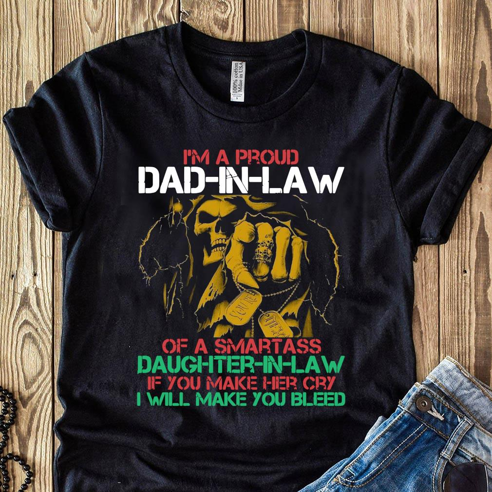 I'm A Proud Dad In Law Of A Samrtass Daughter In Law If You Make Her Cry Shirt