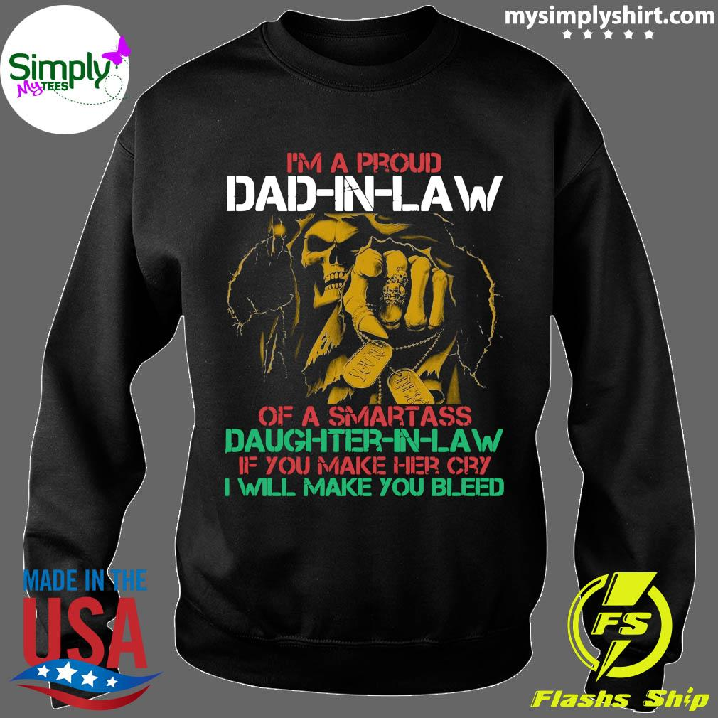 I'm A Proud Dad In Law Of A Samrtass Daughter In Law If You Make Her Cry Shirt Sweater