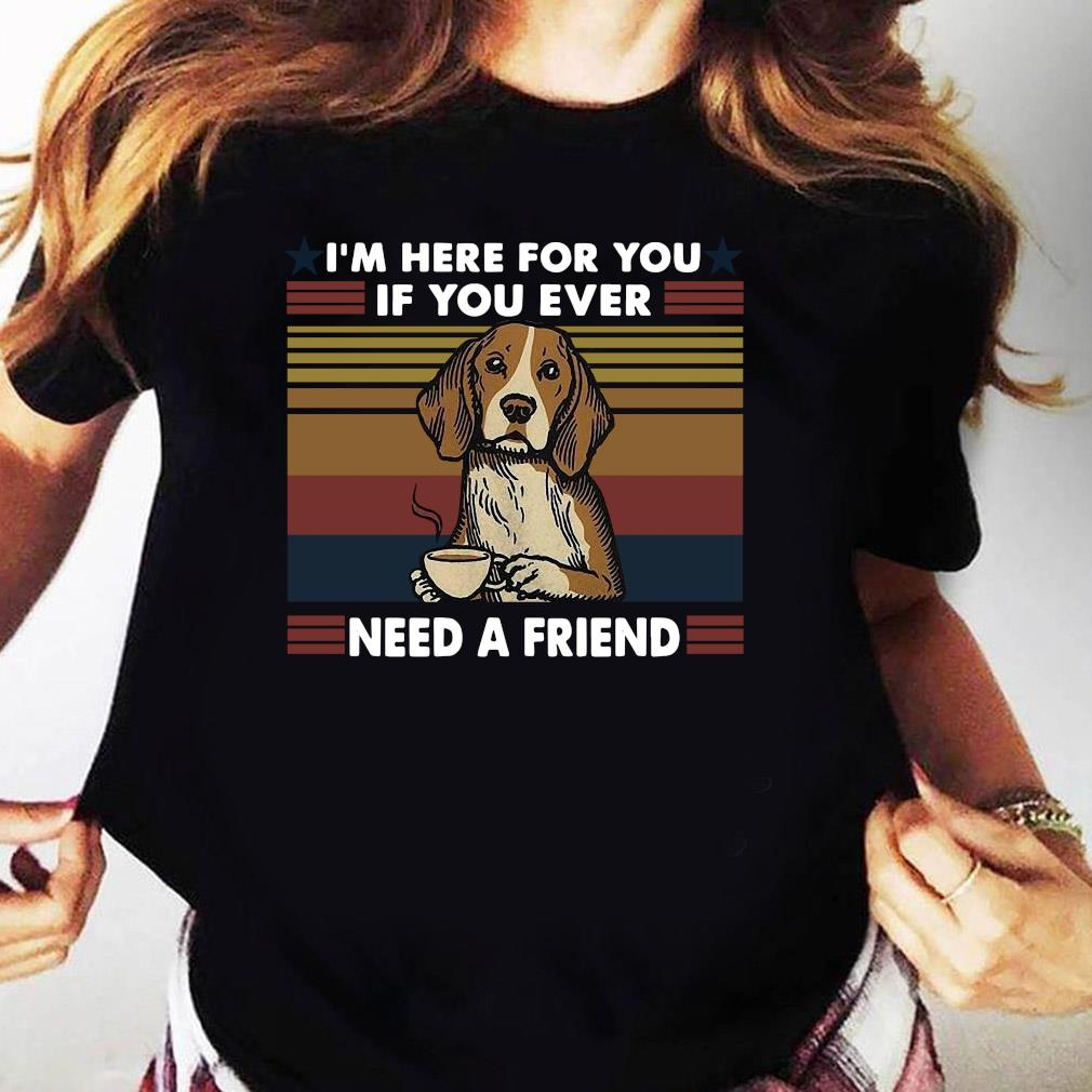 I'm Here For You If You Ever Need A Friend Vintage Shirt Ladies tee