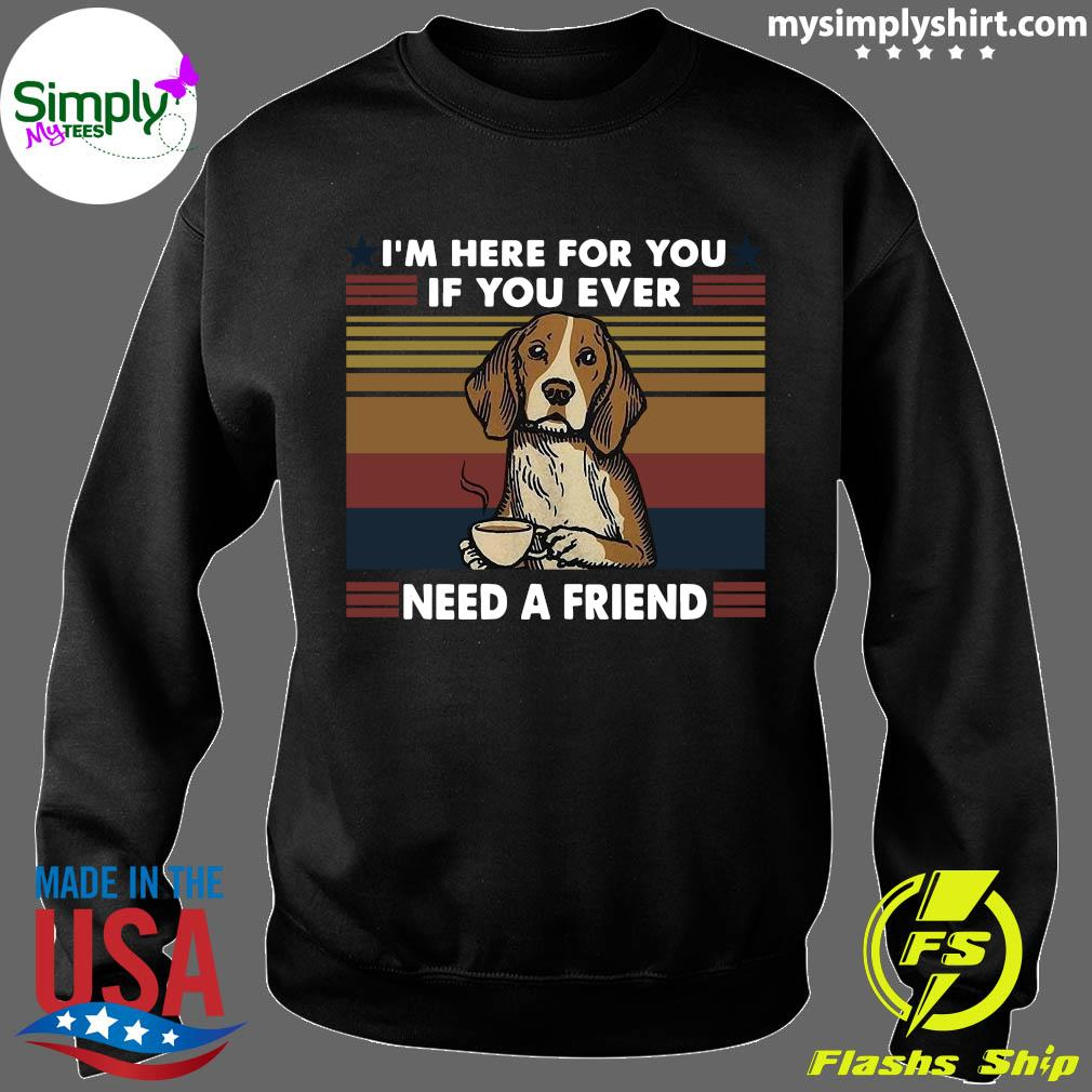 I'm Here For You If You Ever Need A Friend Vintage Shirt Sweater