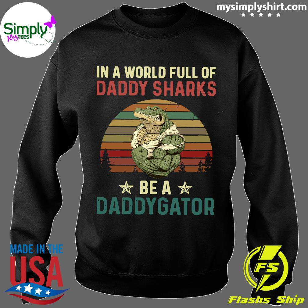 In A World Full Of Daddy Sharks Be A Daddygator Vintaga Shirt Sweater