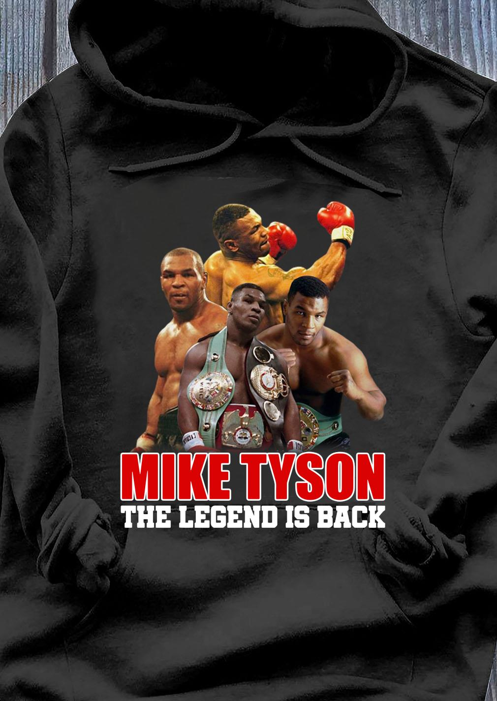 Mike Tyson The Legend Is Back Shirt Hoodie