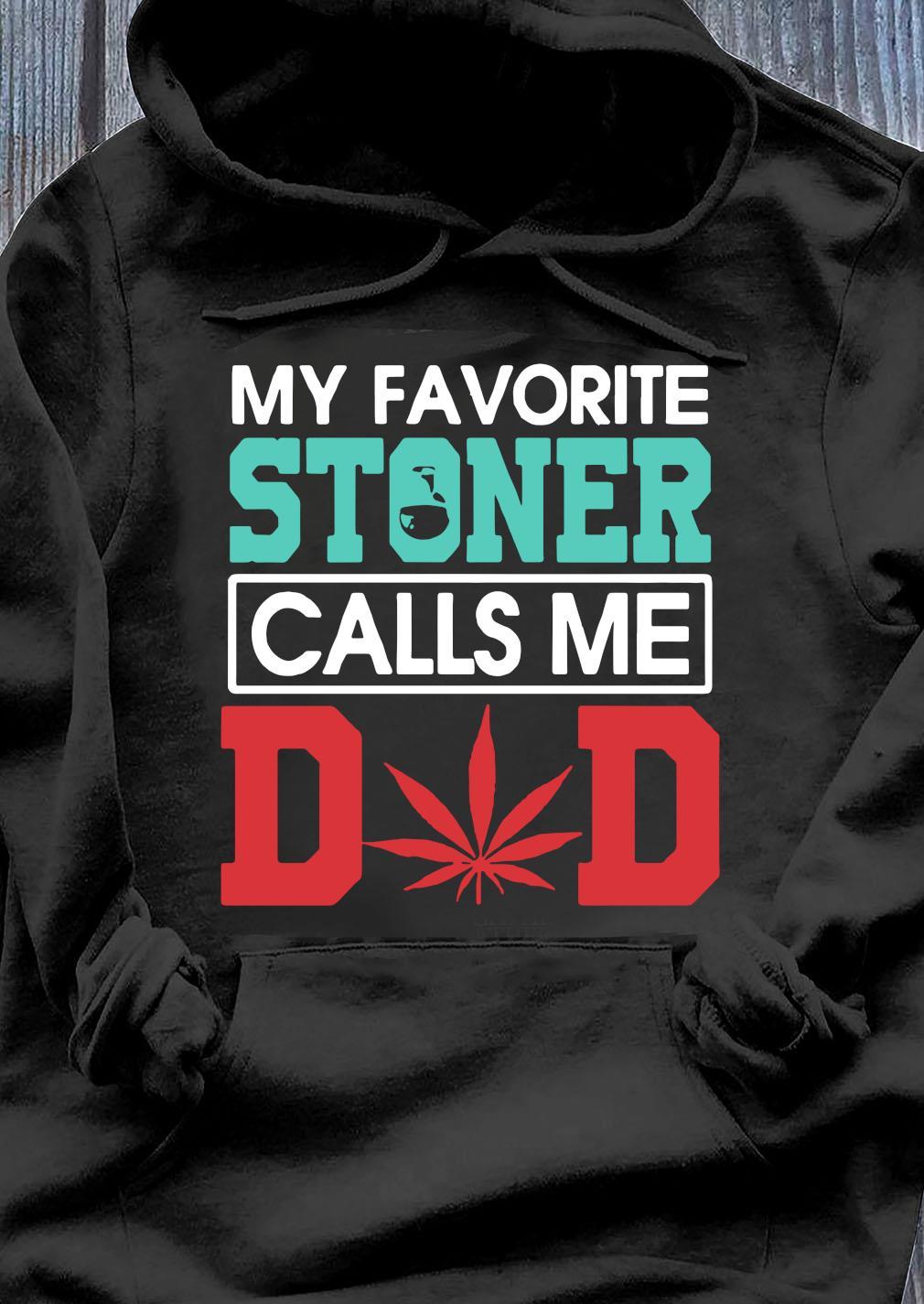 My Favorite Stoner Calls Me Dad Weed Shirt Hoodie