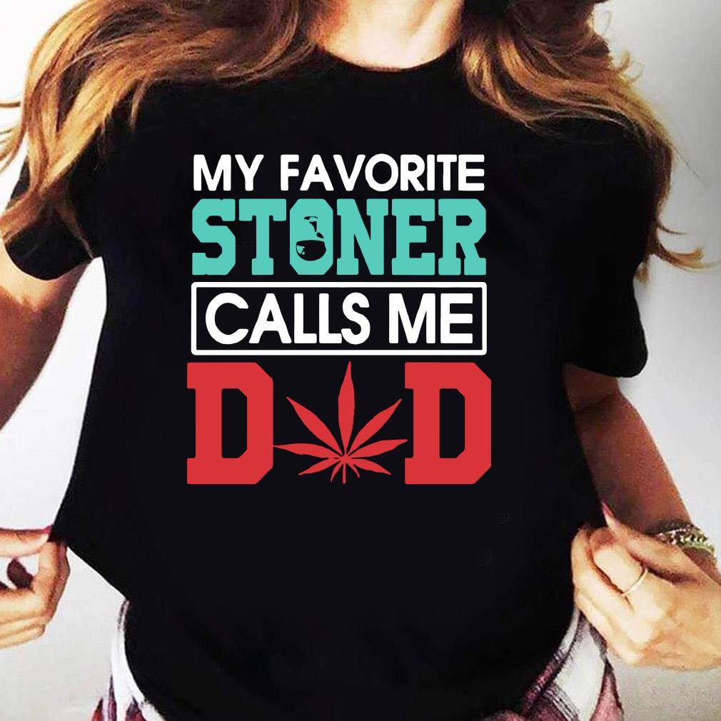 My Favorite Stoner Calls Me Dad Weed Shirt Ladies tee