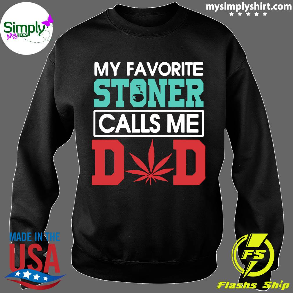 My Favorite Stoner Calls Me Dad Weed Shirt Sweater