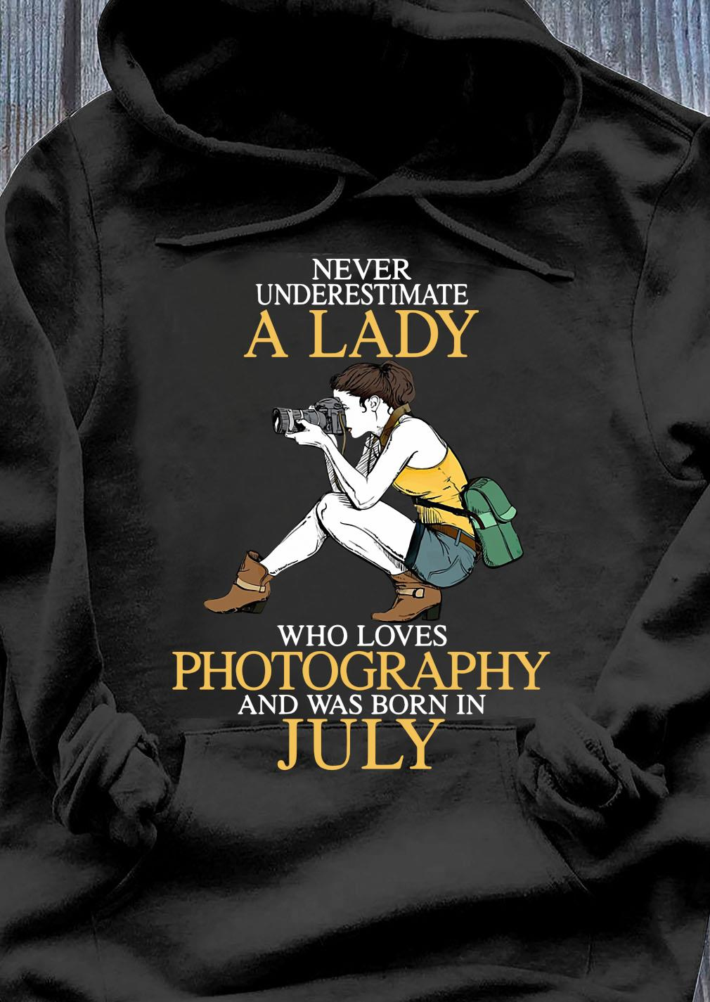 Never Underestimate A Lady Who Loves Photography And Was Born In July Shirt Hoodie