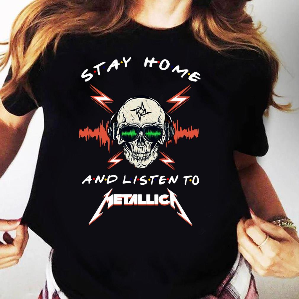 Skull Stay Home And Listen To Metallica Shirt Ladies tee