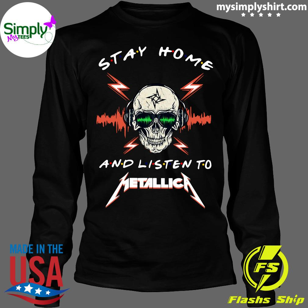 Skull Stay Home And Listen To Metallica Shirt Longsleeve