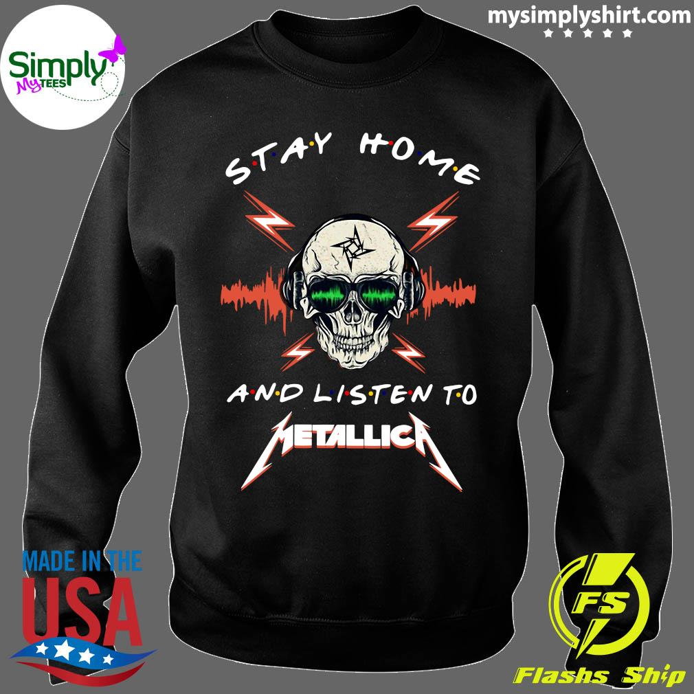 Skull Stay Home And Listen To Metallica Shirt Sweater
