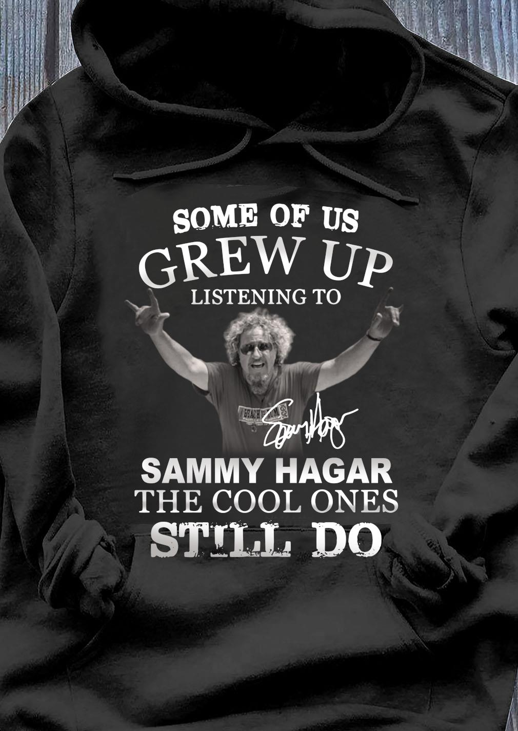 Some Of Us Grew Up Listening To Sammy Hagar The Cool Ones Still Do Signature Shirt Hoodie