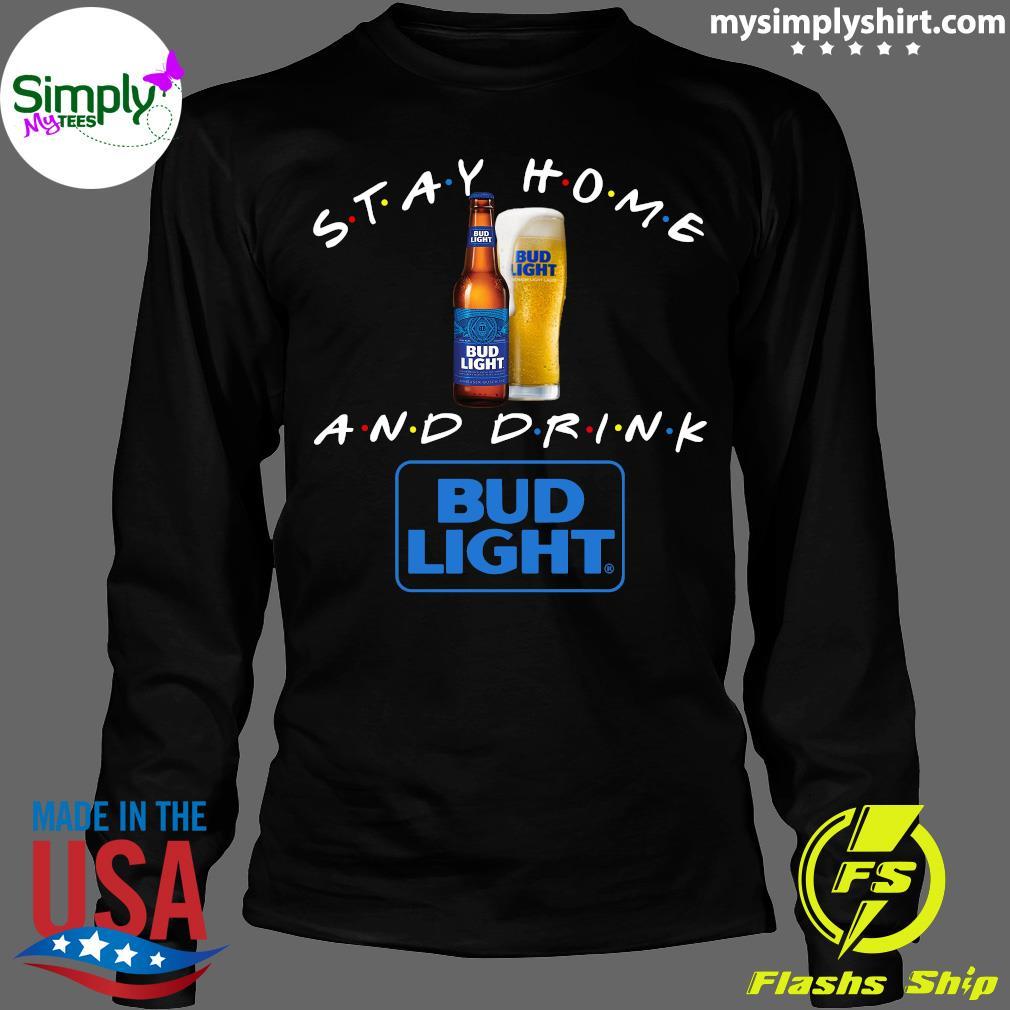 Stay Home And Drink Bud Light Shirt Longsleeve