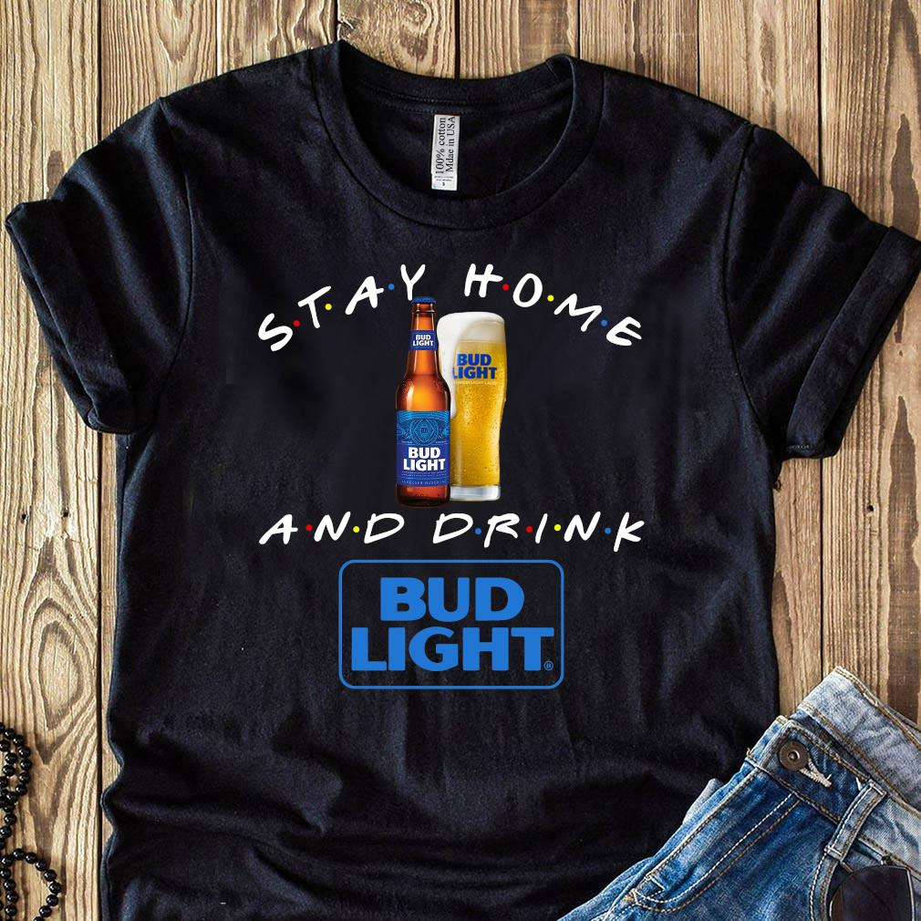 Stay Home And Drink Bud Light Shirt