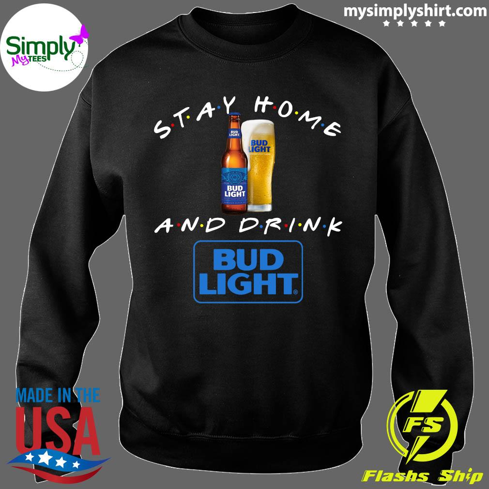 Stay Home And Drink Bud Light Shirt Sweater