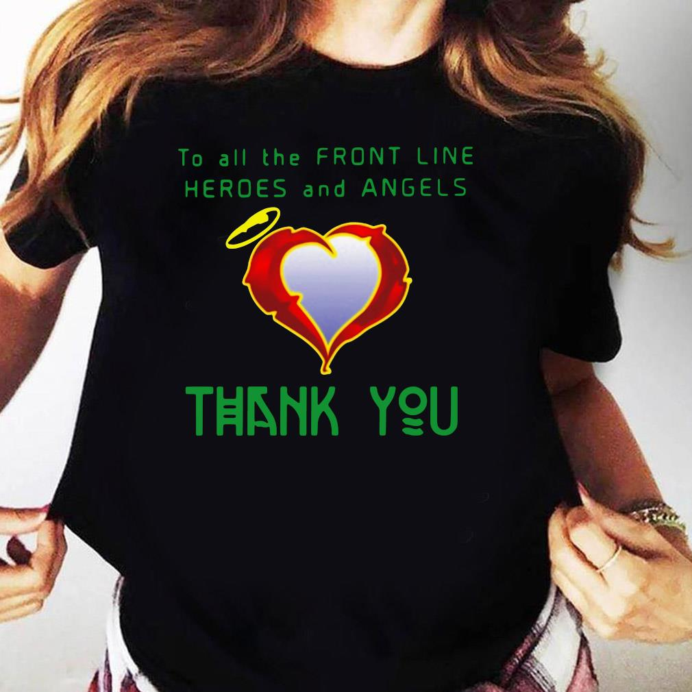To All The Front Line Heroes And Angels Thank You Shirt Ladies tee