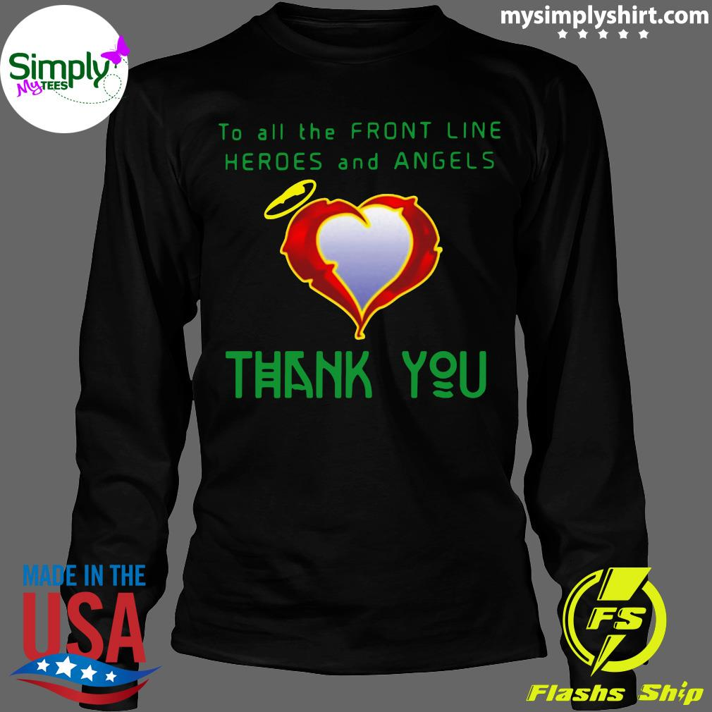 To All The Front Line Heroes And Angels Thank You Shirt Longsleeve