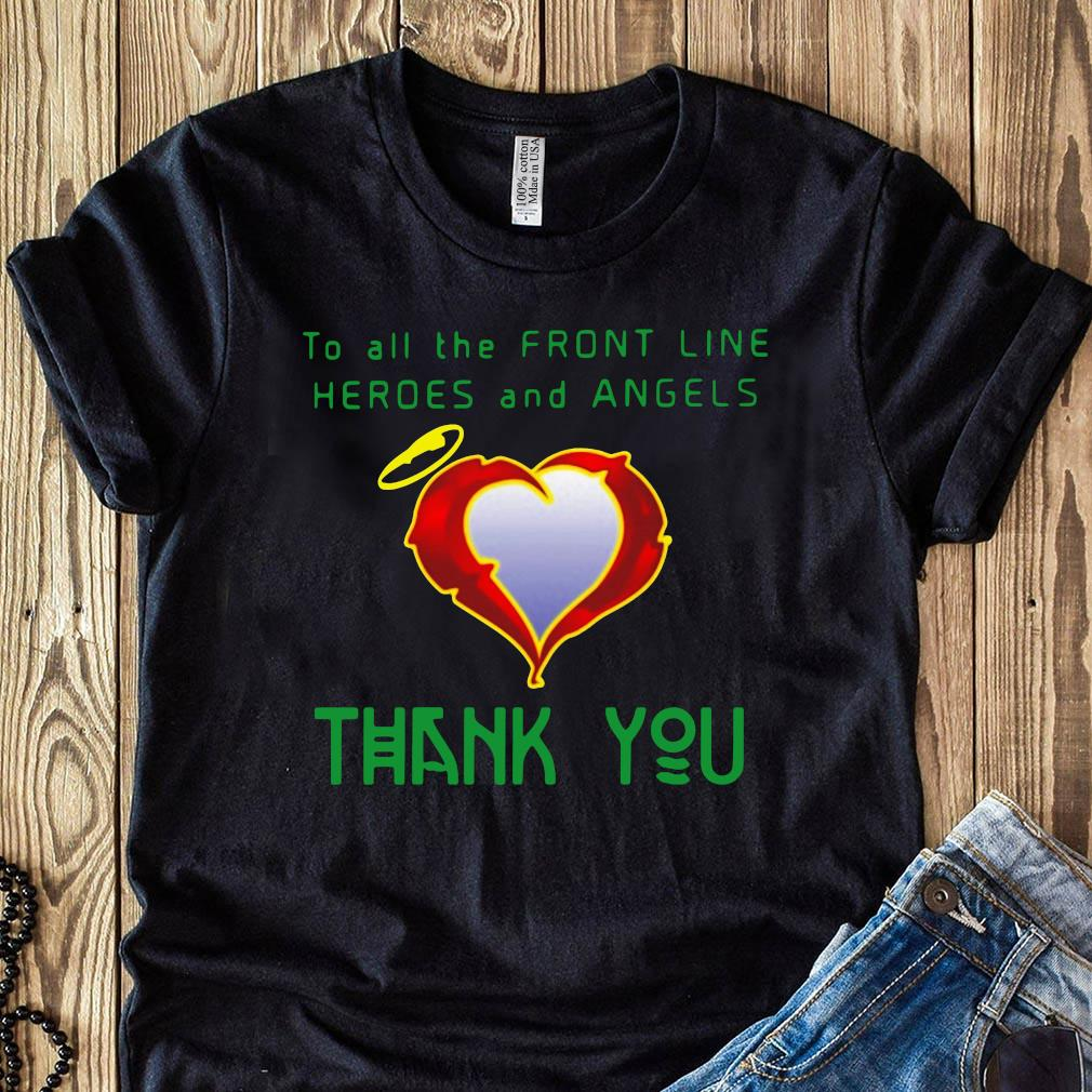 To All The Front Line Heroes And Angels Thank You Shirt
