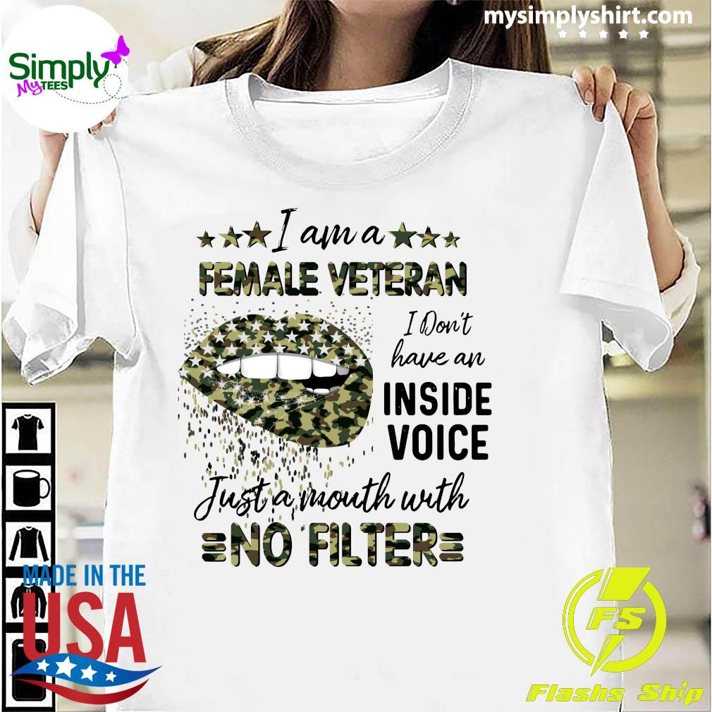 Lips I Am A Female Veteran I Don't Have An Inside Voice Just A Mouth With No Filter Shirt