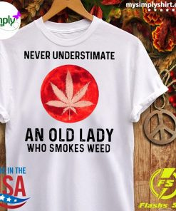 Never Underestimate An Old Lady Who Smokes Weed Shirt Ladies tee