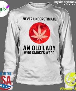 Never Underestimate An Old Lady Who Smokes Weed Shirt Longsleeve
