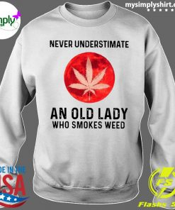 Never Underestimate An Old Lady Who Smokes Weed Shirt Sweater