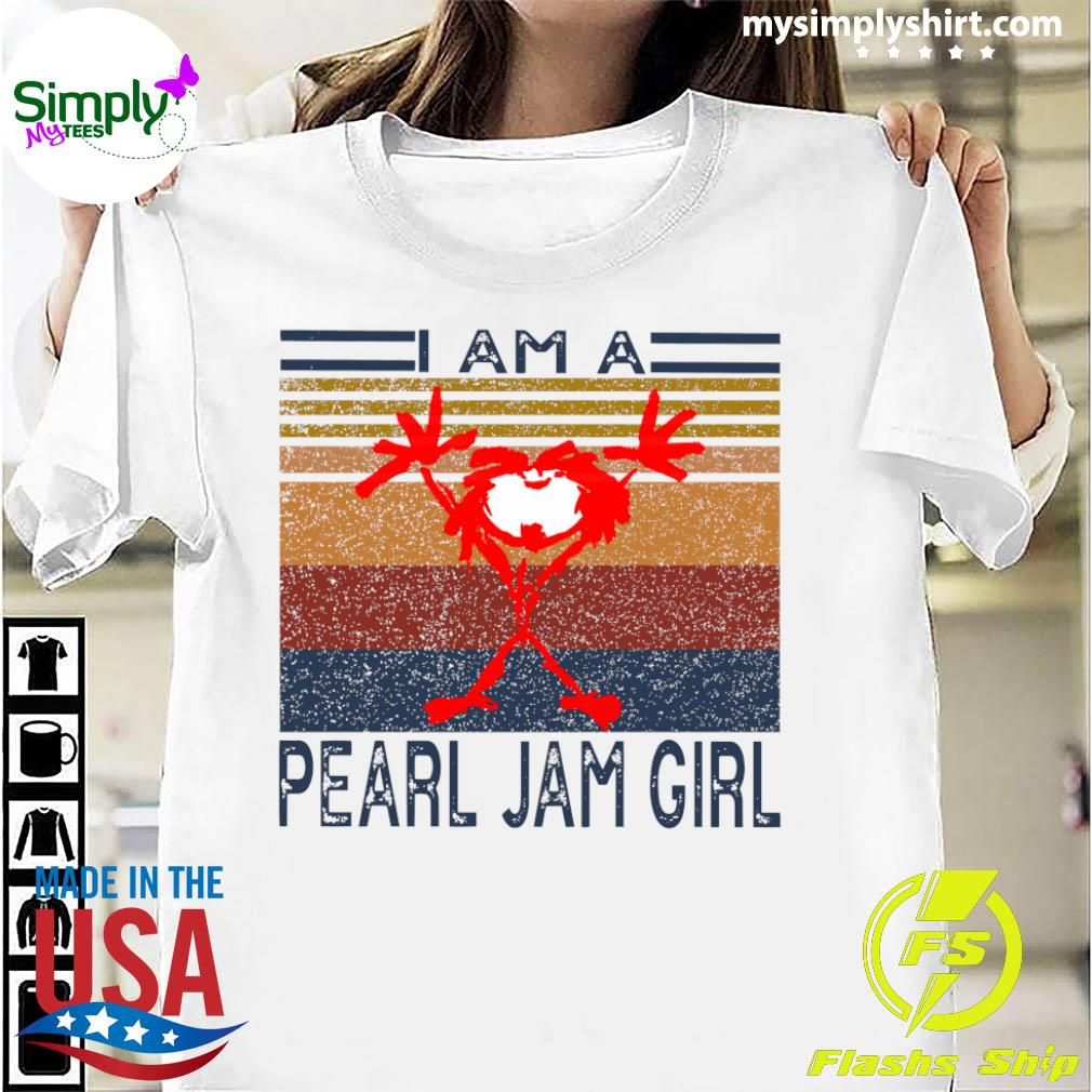 Official I Am A Pearl Jam Girl Vintage Shirt