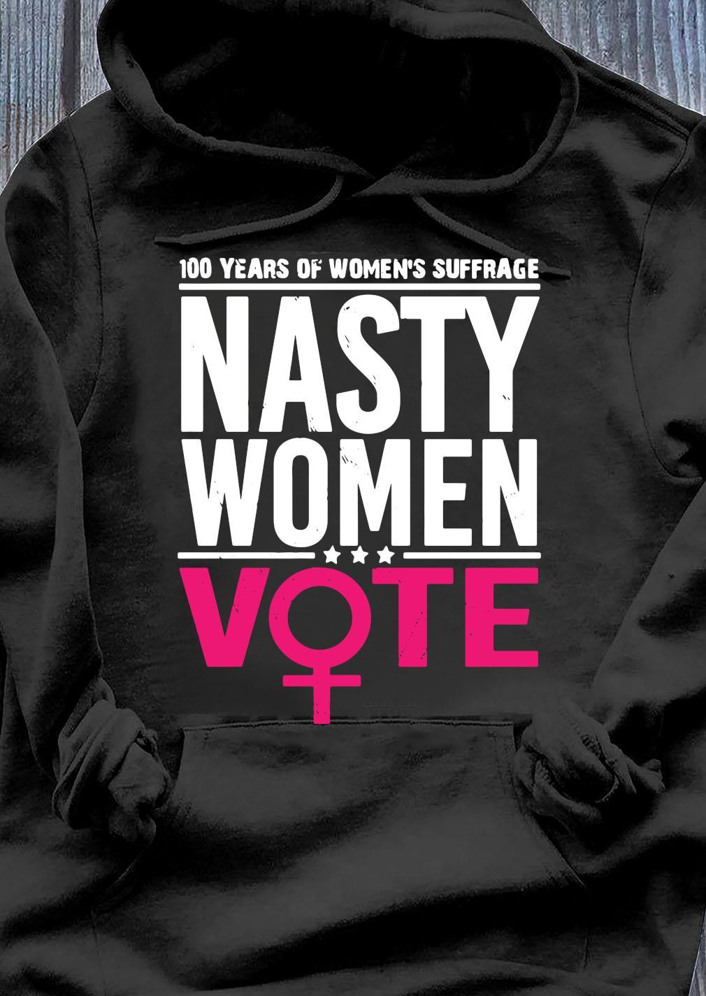 100 Years Of Women's Suffrage Nasty Women Vote Shirt Hoodie